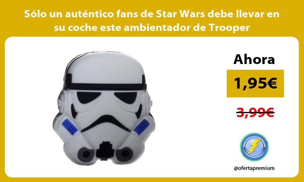 Sólo un auténtico fans de Star Wars debe llevar en su coche este ambientador de Trooper