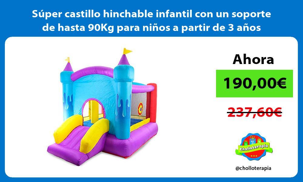 Súper castillo hinchable infantil con un soporte de hasta 90Kg para niños a partir de 3 años