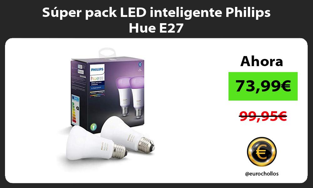 Súper pack LED inteligente Philips Hue E27