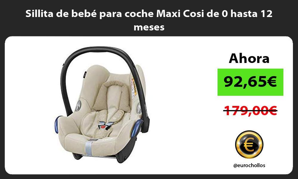 Sillita de bebé para coche Maxi Cosi de 0 hasta 12 meses