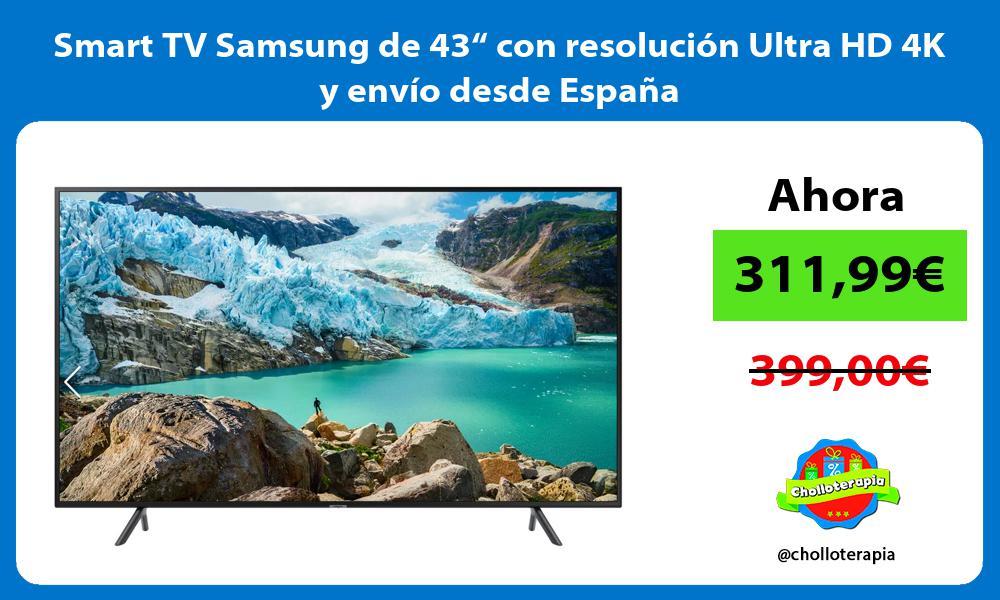 """Smart TV Samsung de 43"""" con resolución Ultra HD 4K y envío desde España"""