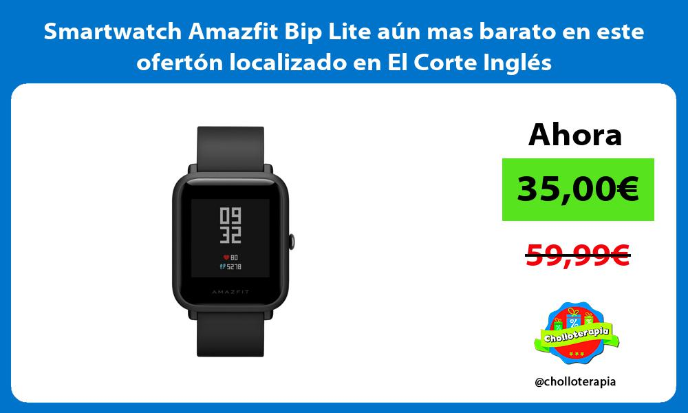 Smartwatch Amazfit Bip Lite aún mas barato en este ofertón localizado en El Corte Inglés