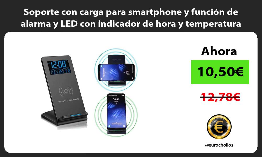 Soporte con carga para smartphone y función de alarma y LED con indicador de hora y temperatura