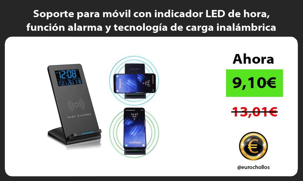 Soporte para móvil con indicador LED de hora función alarma y tecnología de carga inalámbrica