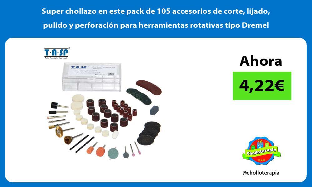 Super chollazo en este pack de 105 accesorios de corte lijado pulido y perforación para herramientas rotativas tipo Dremel