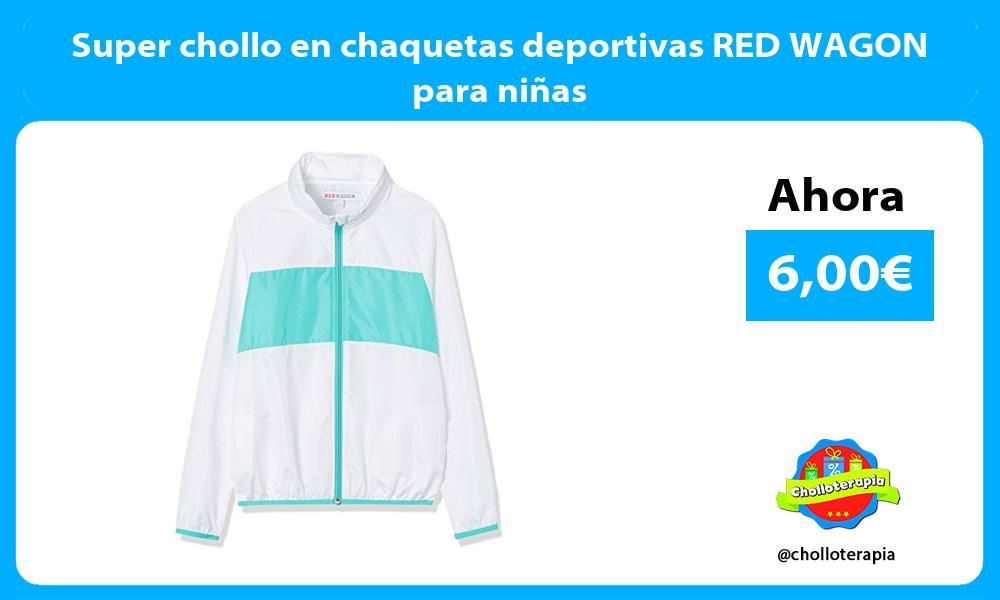 Super chollo en chaquetas deportivas RED WAGON para niñas