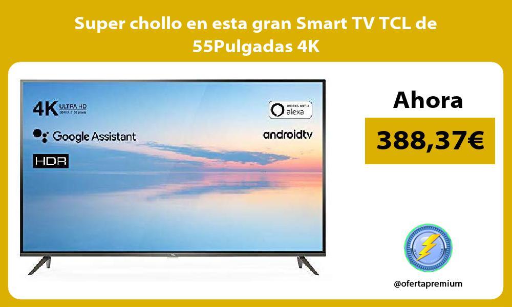 Super chollo en esta gran Smart TV TCL de 55Pulgadas 4K