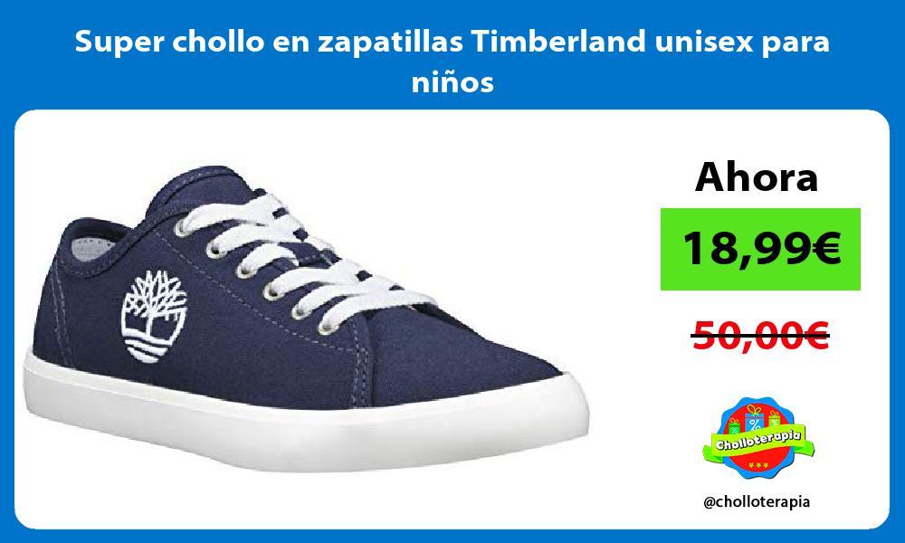 Super chollo en zapatillas Timberland unisex para niños
