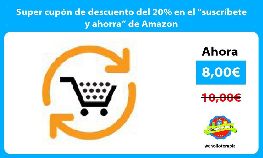 """Super cupón de descuento del 20 en el """"suscríbete y ahorra"""" de Amazon"""