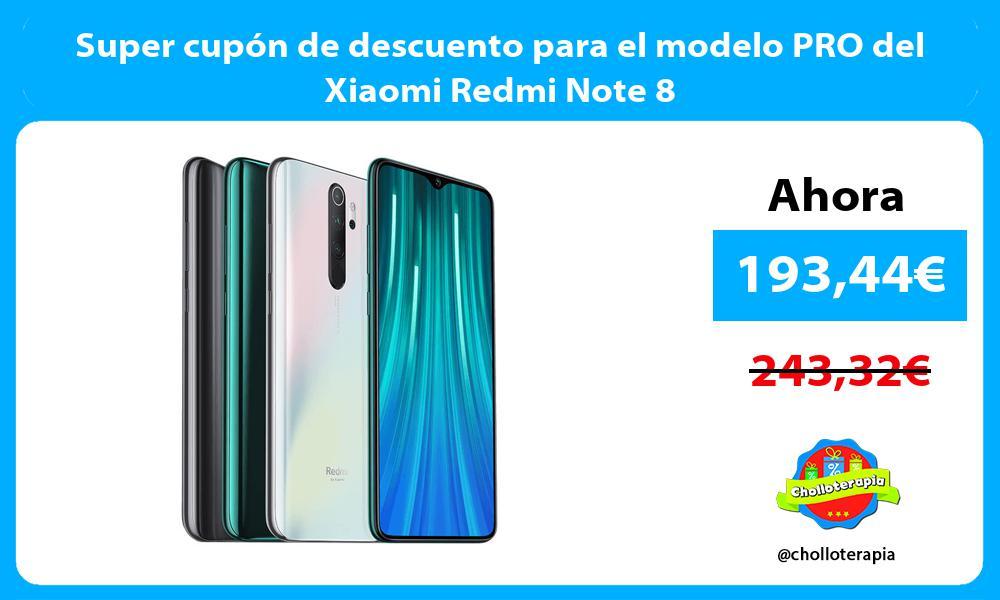 Super cupón de descuento para el modelo PRO del Xiaomi Redmi Note 8