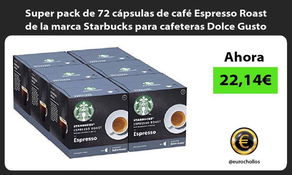 Super pack de 72 cápsulas de café Espresso Roast de la marca Starbucks para cafeteras Dolce Gusto