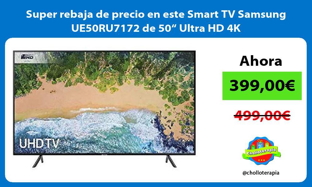 """Super rebaja de precio en este Smart TV Samsung UE50RU7172 de 50"""" Ultra HD 4K"""