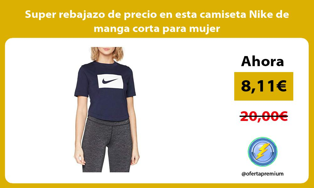 Super rebajazo de precio en esta camiseta Nike de manga corta para mujer