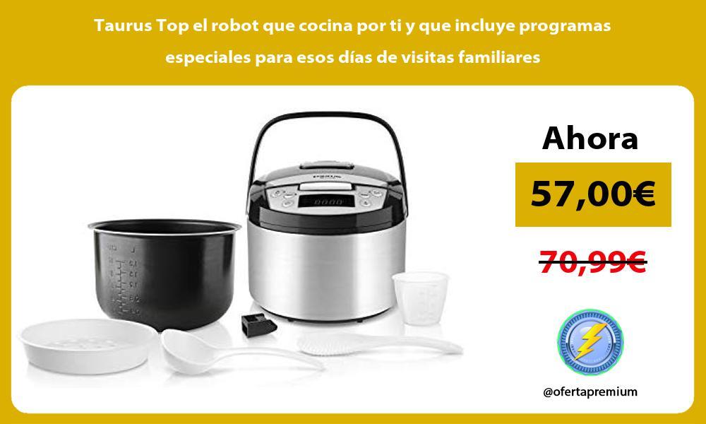 Taurus Top el robot que cocina por ti y que incluye programas especiales para esos días de visitas familiares