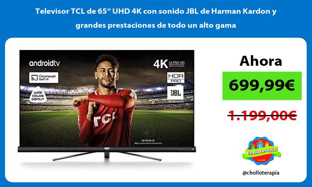 """Televisor TCL de 65"""" UHD 4K con sonido JBL de Harman Kardon y grandes prestaciones de todo un alto gama"""