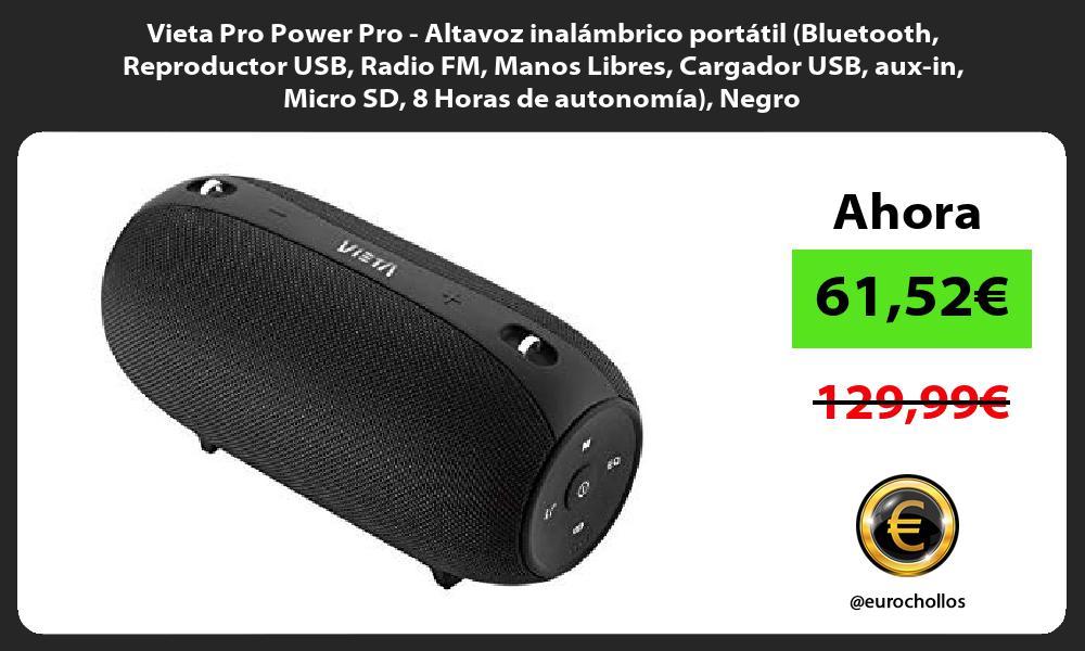 Vieta Pro Power Pro Altavoz inalámbrico portátil Bluetooth Reproductor USB Radio FM Manos Libres Cargador USB aux in Micro SD 8 Horas de autonomía Negro