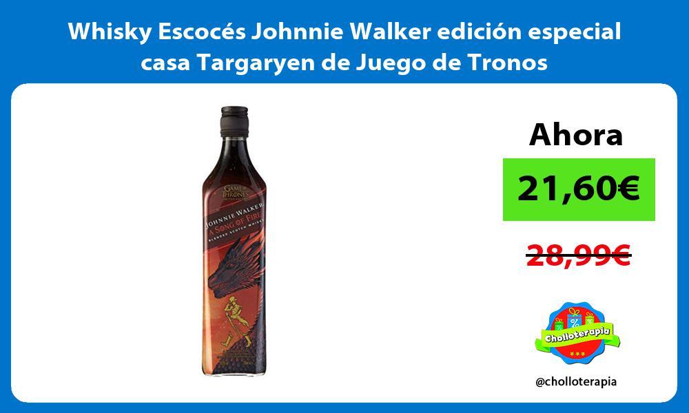 Whisky Escocés Johnnie Walker edición especial casa Targaryen de Juego de Tronos