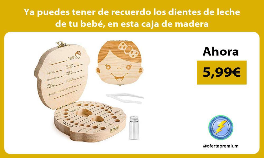 Ya puedes tener de recuerdo los dientes de leche de tu bebé en esta caja de madera