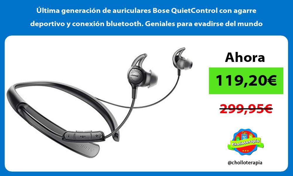 ltima generación de auriculares Bose QuietControl con agarre deportivo y conexión bluetooth Geniales para evadirse del mundo