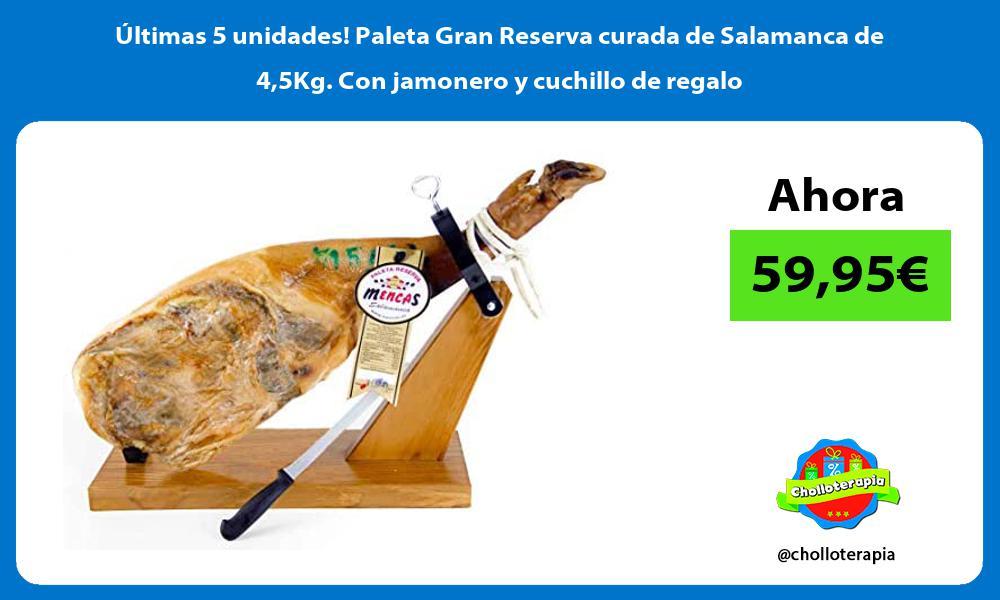 ltimas 5 unidades Paleta Gran Reserva curada de Salamanca de 45Kg Con jamonero y cuchillo de regalo