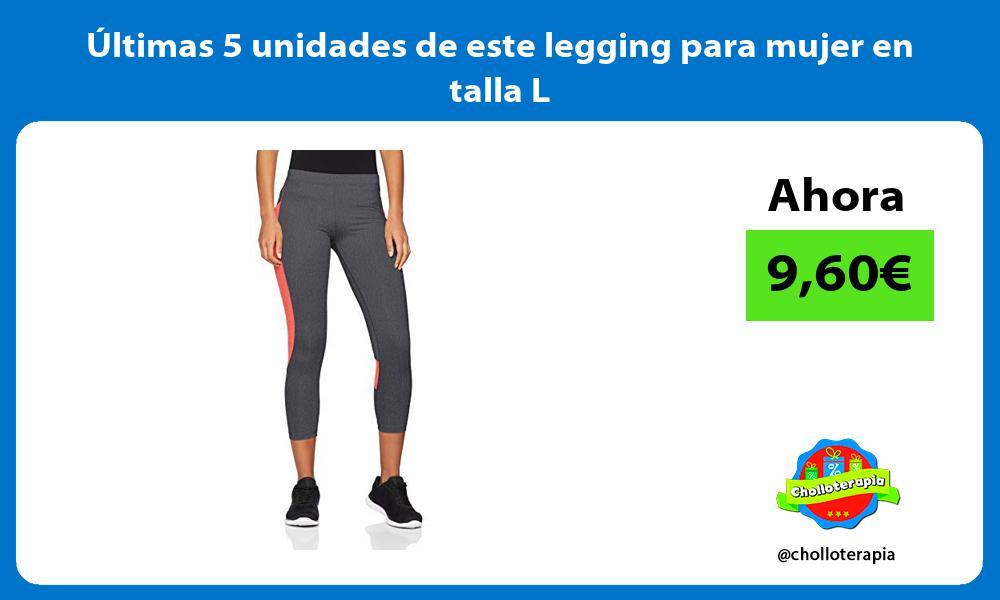 ltimas 5 unidades de este legging para mujer en talla L