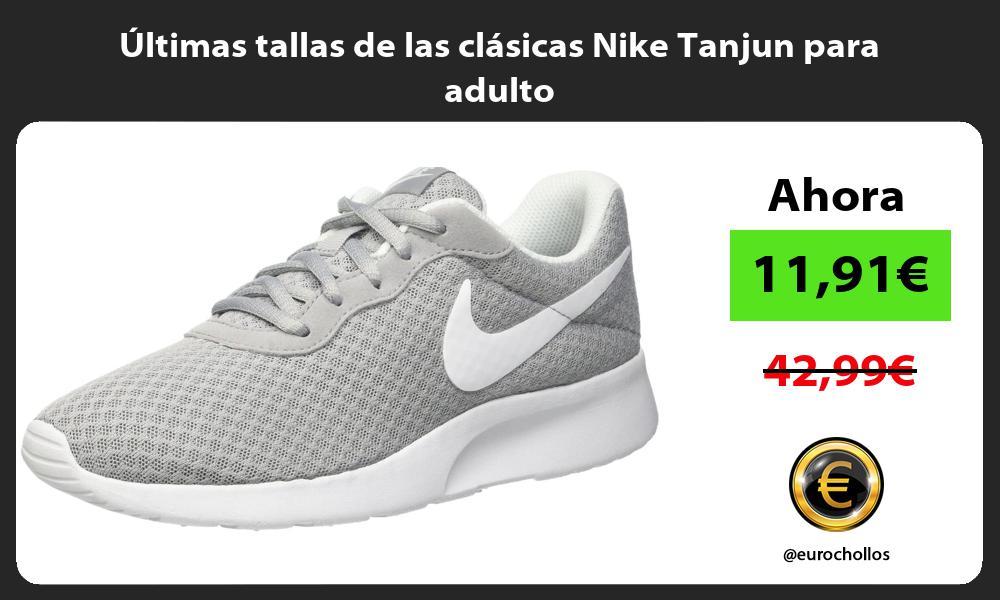 ltimas tallas de las clásicas Nike Tanjun para adulto