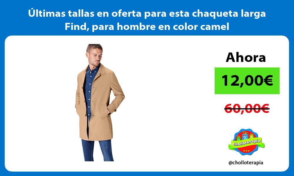 ltimas tallas en oferta para esta chaqueta larga Find para hombre en color camel