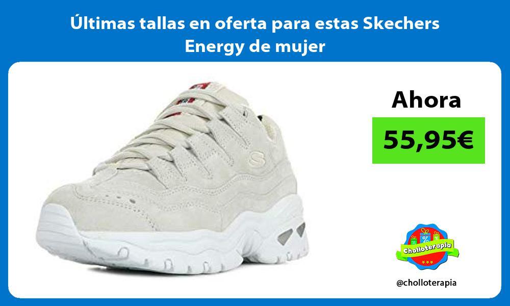 ltimas tallas en oferta para estas Skechers Energy de mujer