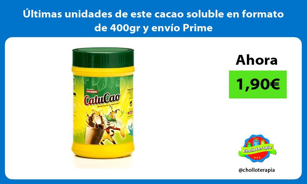 ltimas unidades de este cacao soluble en formato de 400gr y envío Prime