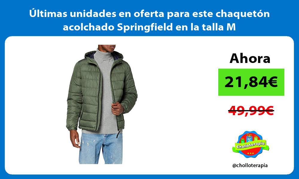 ltimas unidades en oferta para este chaquetón acolchado Springfield en la talla M