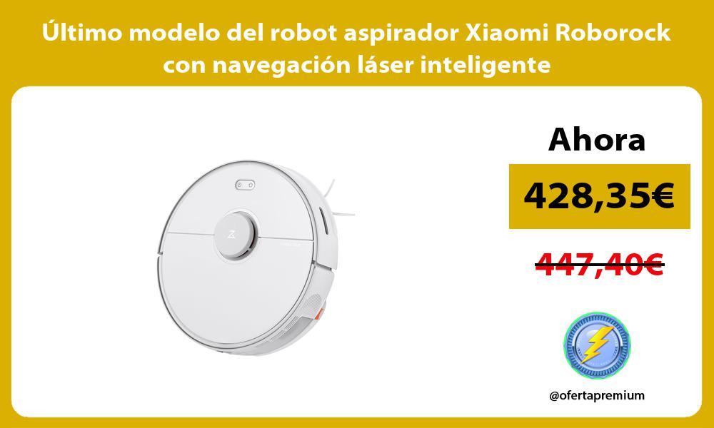 ltimo modelo del robot aspirador Xiaomi Roborock con navegación láser inteligente