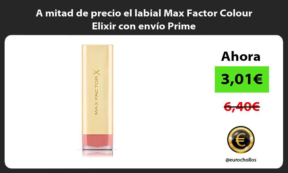 A mitad de precio el labial Max Factor Colour Elixir con envío Prime