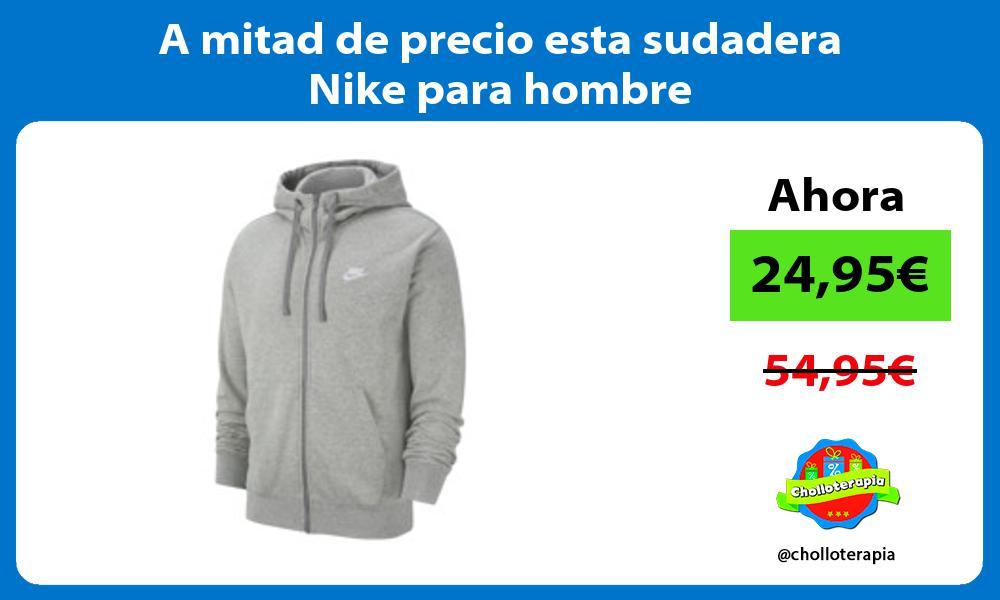A mitad de precio esta sudadera Nike para hombre