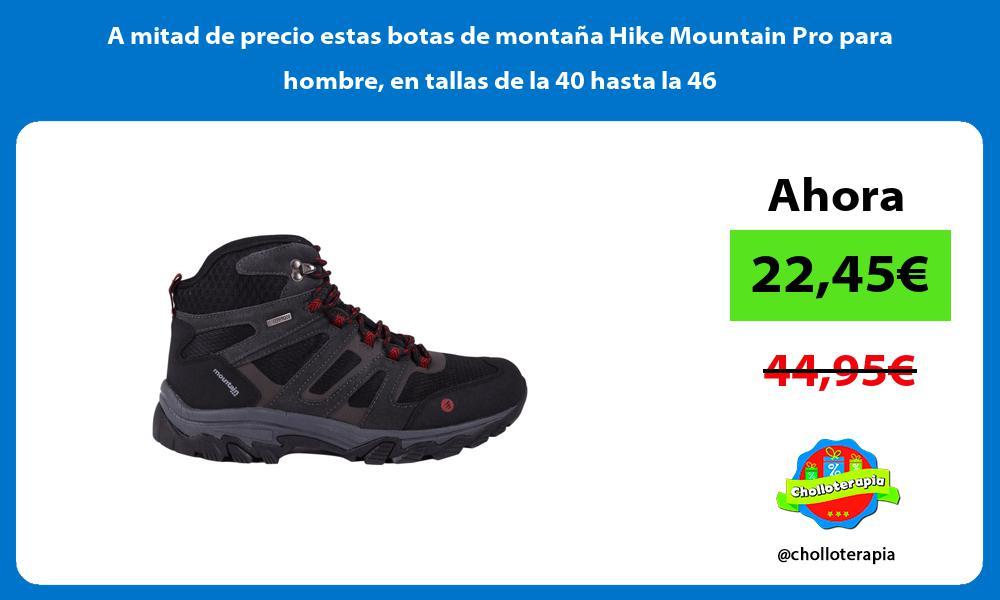 A mitad de precio estas botas de montaña Hike Mountain Pro para hombre en tallas de la 40 hasta la 46