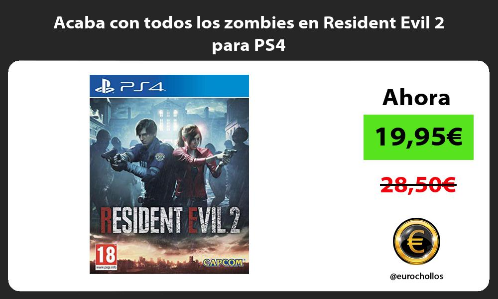 Acaba con todos los zombies en Resident Evil 2 para PS4