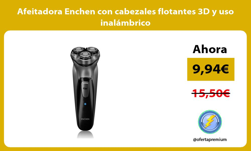 Afeitadora Enchen con cabezales flotantes 3D y uso inalámbrico