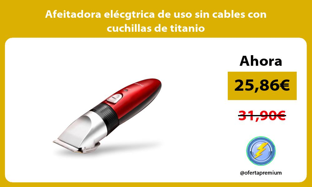 Afeitadora elécgtrica de uso sin cables con cuchillas de titanio