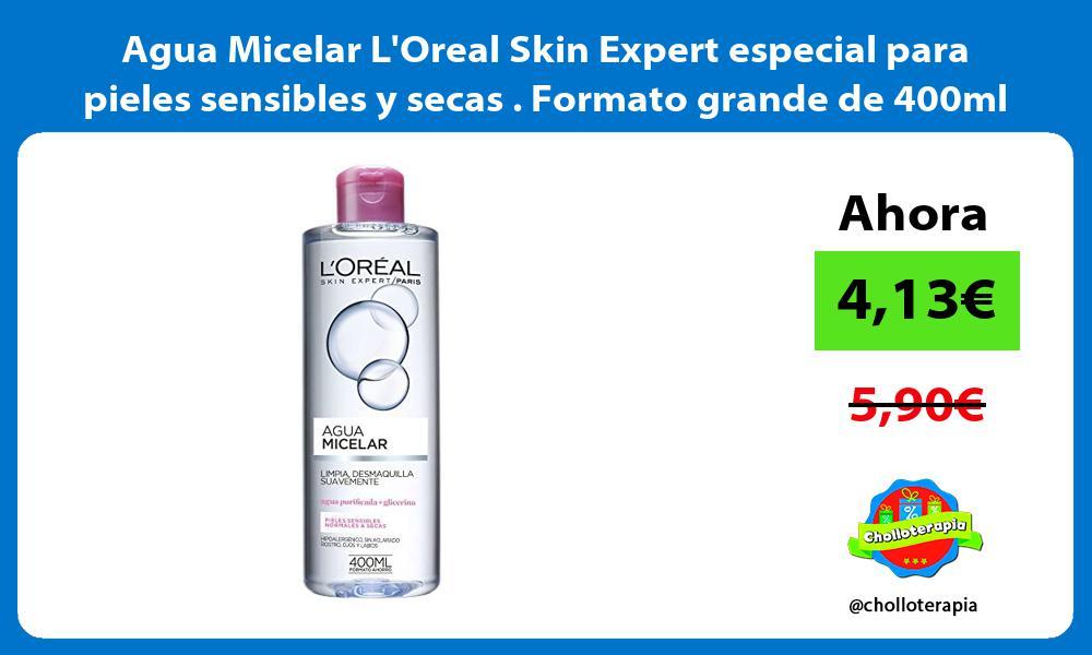 Agua Micelar LOreal Skin Expert especial para pieles sensibles y secas Formato grande de 400ml