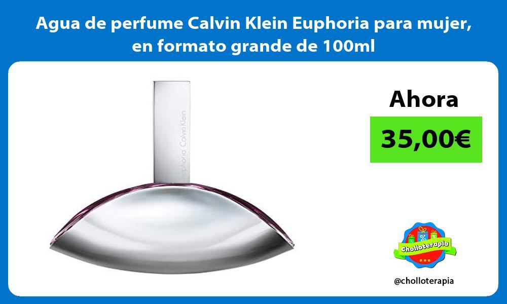 Agua de perfume Calvin Klein Euphoria para mujer en formato grande de 100ml