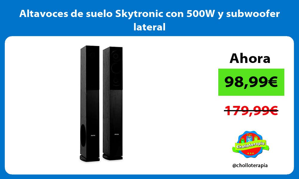 Altavoces de suelo Skytronic con 500W y subwoofer lateral