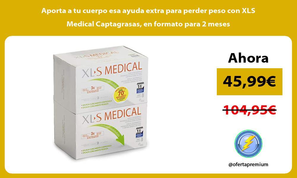 Aporta a tu cuerpo esa ayuda extra para perder peso con XLS Medical Captagrasas en formato para 2 meses