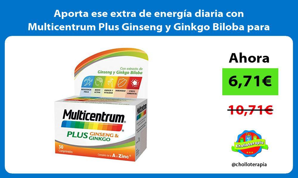 Aporta ese extra de energía diaria con Multicentrum Plus Ginseng y Ginkgo Biloba para adultos
