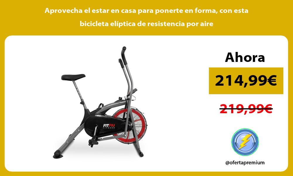 Aprovecha el estar en casa para ponerte en forma con esta bicicleta elíptica de resistencia por aire