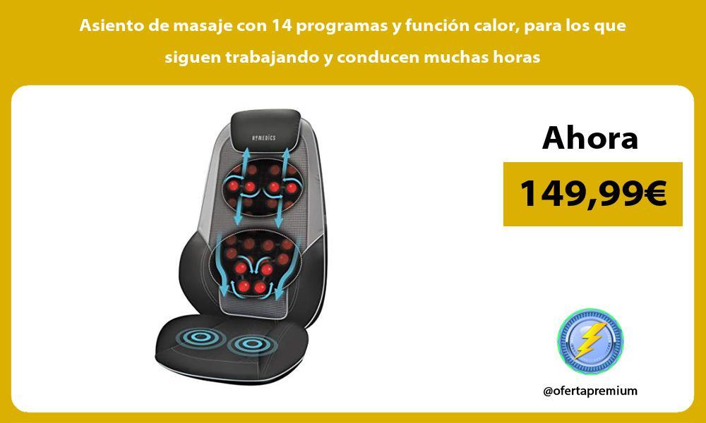 Asiento de masaje con 14 programas y función calor para los que siguen trabajando y conducen muchas horas