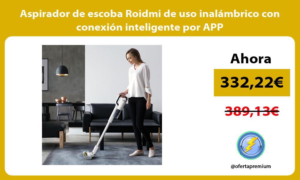 Aspirador de escoba Roidmi de uso inalámbrico con conexión inteligente por APP
