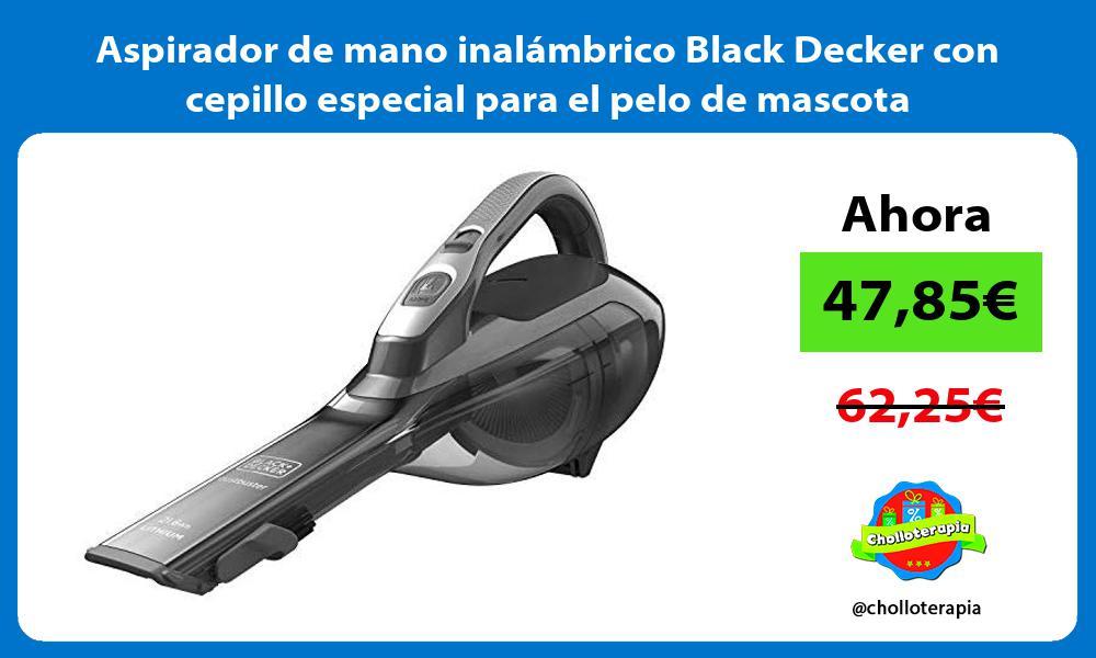 Aspirador de mano inalámbrico Black Decker con cepillo especial para el pelo de mascota