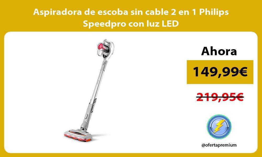 Aspiradora de escoba sin cable 2 en 1 Philips Speedpro con luz LED