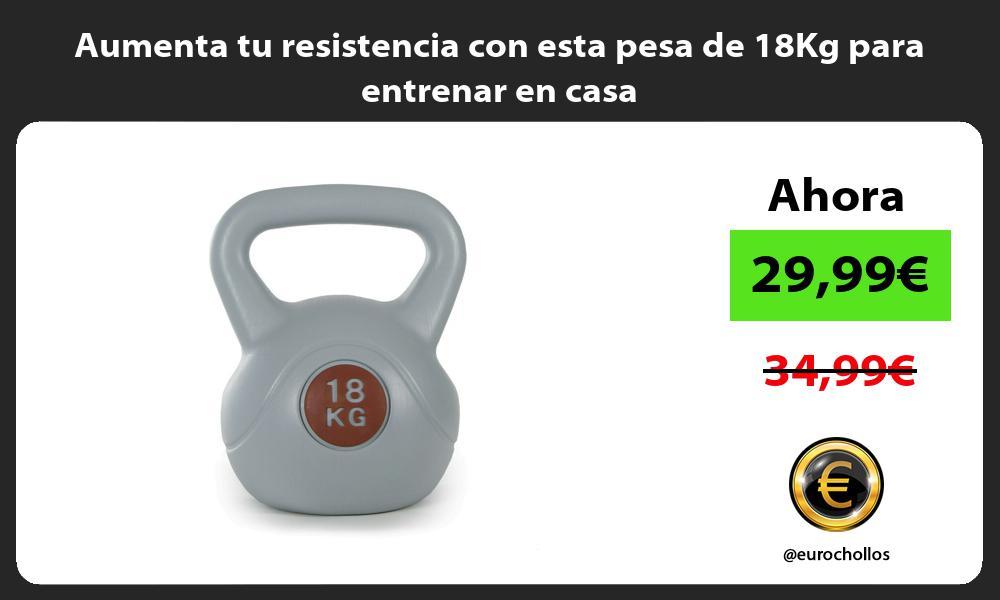 Aumenta tu resistencia con esta pesa de 18Kg para entrenar en casa