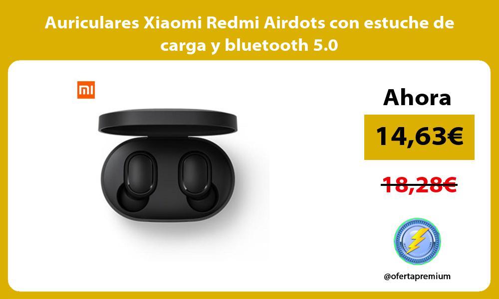 Auriculares Xiaomi Redmi Airdots con estuche de carga y bluetooth 5 0