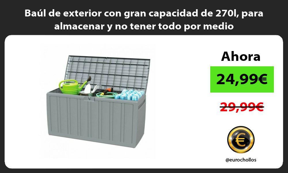 Baúl de exterior con gran capacidad de 270l para almacenar y no tener todo por medio